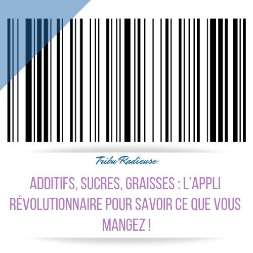 ADDITIFS, SUCRES, GRAISSES L'APPLI RÉVOLUTIONNAIRE POUR SAVOIR CE QUE VOUS MANGEZ