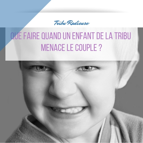 que faire qd un enfant de la tribu menace le couple