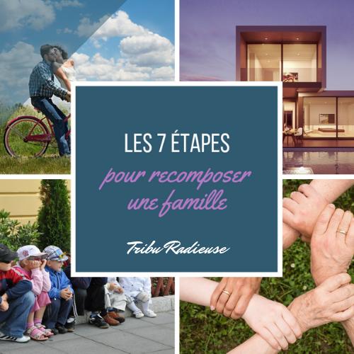 les 7 étapes pour recomposer une famille